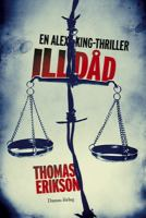 Illdåd : en Alex King-thriller / Thomas Erikson