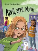 April, april, Nora! [Elektronisk resurs] / Kerstin Lundberg Hahn ; illustrationer: Ingrid Flygare.